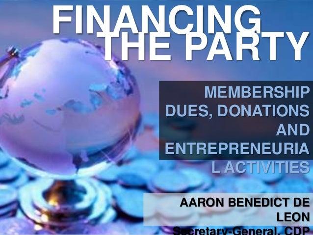 FINANCING THE PARTY MEMBERSHIP DUES, DONATIONS AND ENTREPRENEURIA L ACTIVITIES AARON BENEDICT DE LEON