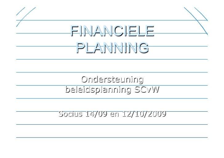 FINANCIELE   PLANNING     Ondersteuning beleidsplanning SCvWSocius 14/09 en 12/10/2009