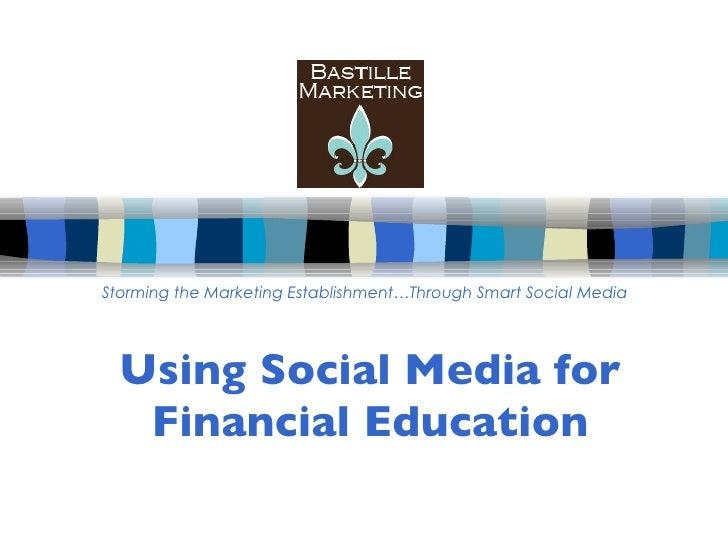 Using Social Media for Financial Education Storming the Marketing Establishment…Through Smart Social Media