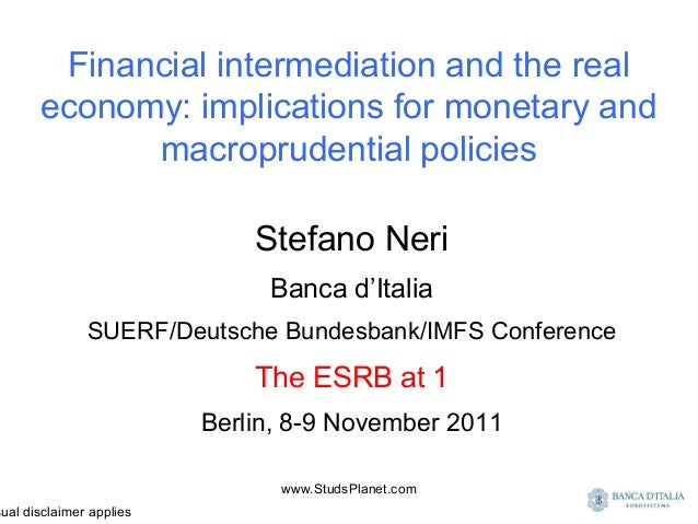 Financial intermediation and the real economy: implications for monetary and macroprudential policies Stefano Neri Banca d...