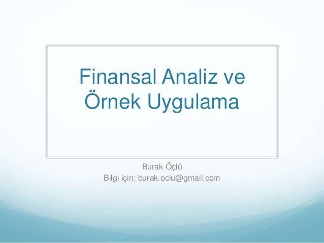 Finansal Analiz ve Örnek Uygulama Burak Öçlü Bilgi için: burak.oclu@gmail.com