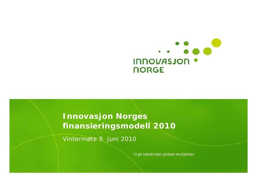 Innovasjon Norges finansieringsmodell 2010 Vintermøte 9. juni 2010