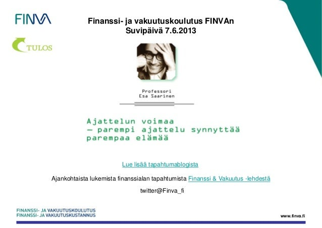 Finanssi- ja vakuutuskoulutus FINVAn Suvipäivä 7.6.2013  Lue lisää tapahtumablogista Ajankohtaista lukemista finanssialan ...