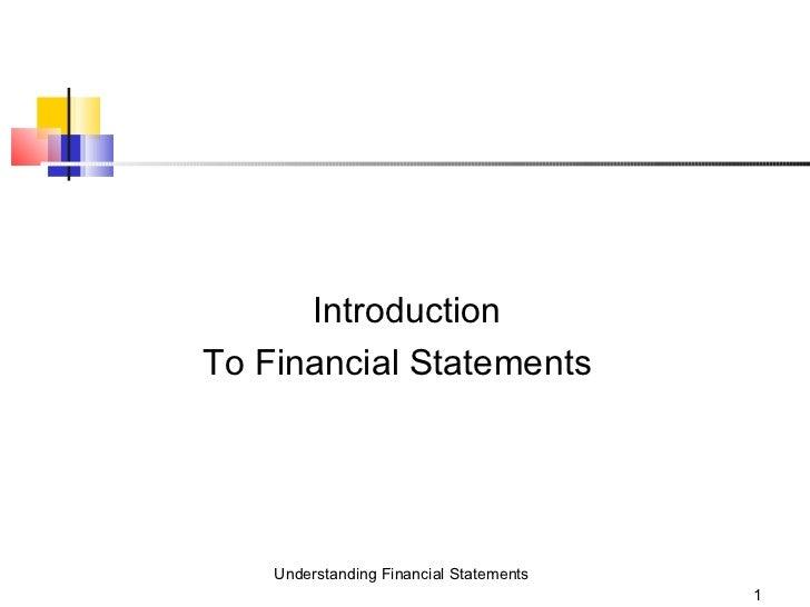 <ul><li>Introduction  </li></ul><ul><li>To Financial Statements </li></ul>Understanding Financial Statements