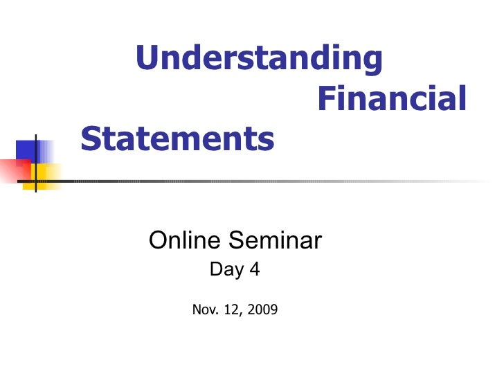 Understanding  Financial Statements <ul><ul><ul><ul><ul><li>Online Seminar </li></ul></ul></ul></ul></ul><ul><ul><ul><ul><...