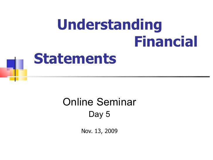 Understanding  Financial Statements <ul><ul><ul><ul><ul><li>Online Seminar </li></ul></ul></ul></ul></ul><ul><ul><ul><ul><...