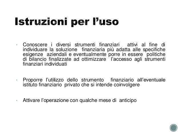 34 • Conoscere i diversi strumenti finanziari attivi al fine di individuare la soluzione finanziaria più adatta alle speci...