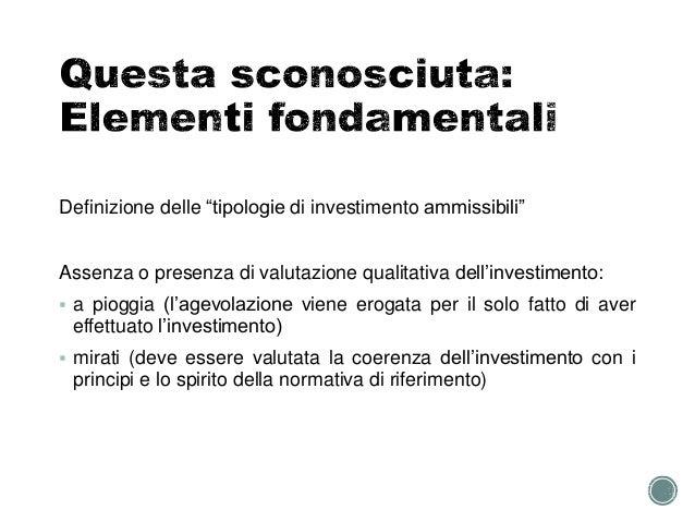 """Definizione delle """"tipologie di investimento ammissibili"""" Assenza o presenza di valutazione qualitativa dell'investimento:..."""