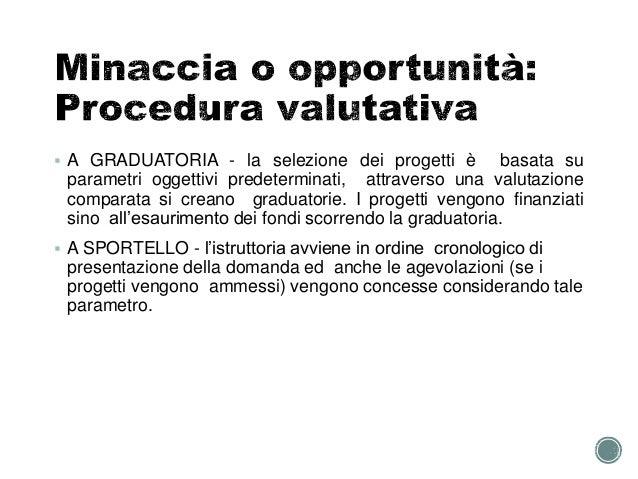  A GRADUATORIA - la selezione dei progetti è basata su parametri oggettivi predeterminati, attraverso una valutazione com...