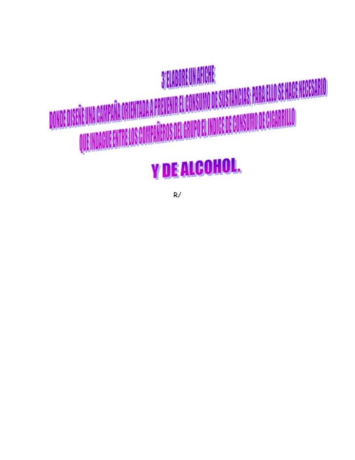R/ El consumo del tabaco y el alcohol                           R/ Durante el año lectivo                       R/ Los Alu...