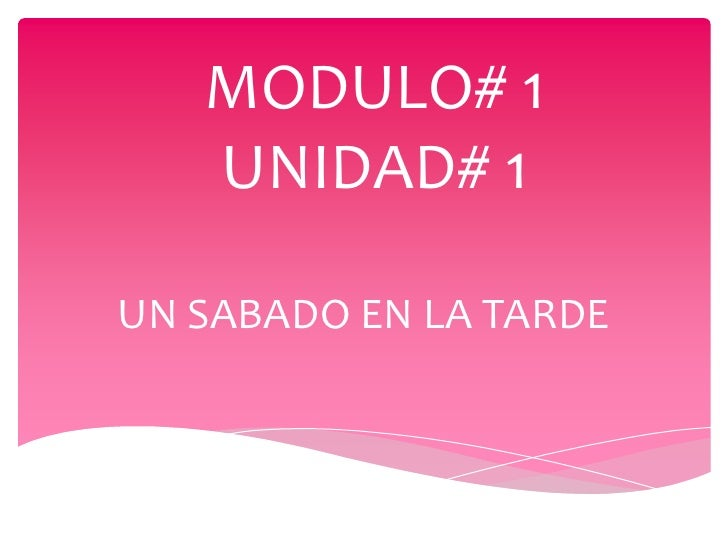 MODULO# 1   UNIDAD# 1UN SABADO EN LA TARDE