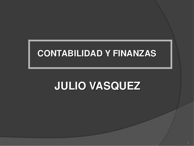 CONTABILIDAD Y FINANZAS  JULIO VASQUEZ  1