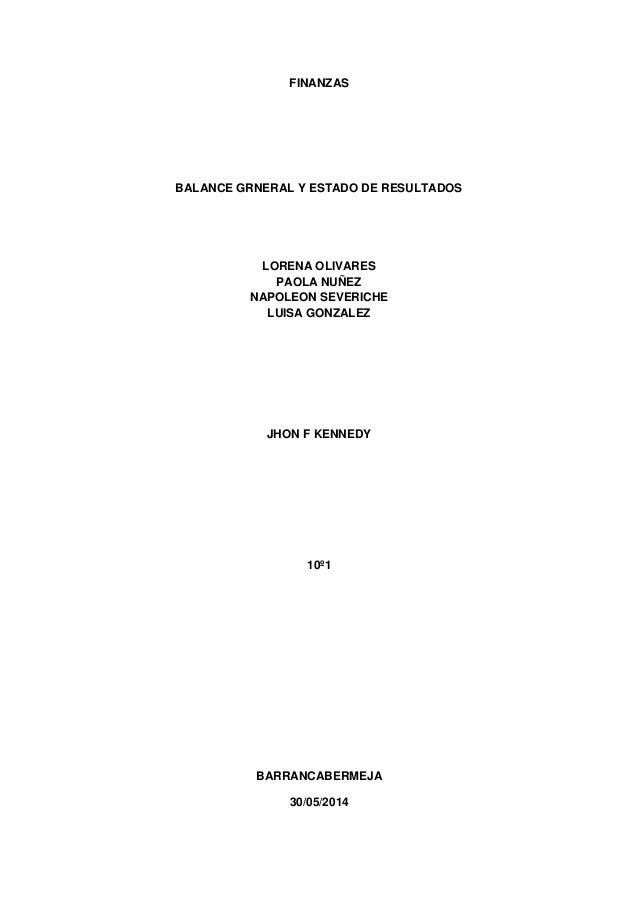 FINANZAS BALANCE GRNERAL Y ESTADO DE RESULTADOS LORENA OLIVARES PAOLA NUÑEZ NAPOLEON SEVERICHE LUISA GONZALEZ JHON F KENNE...