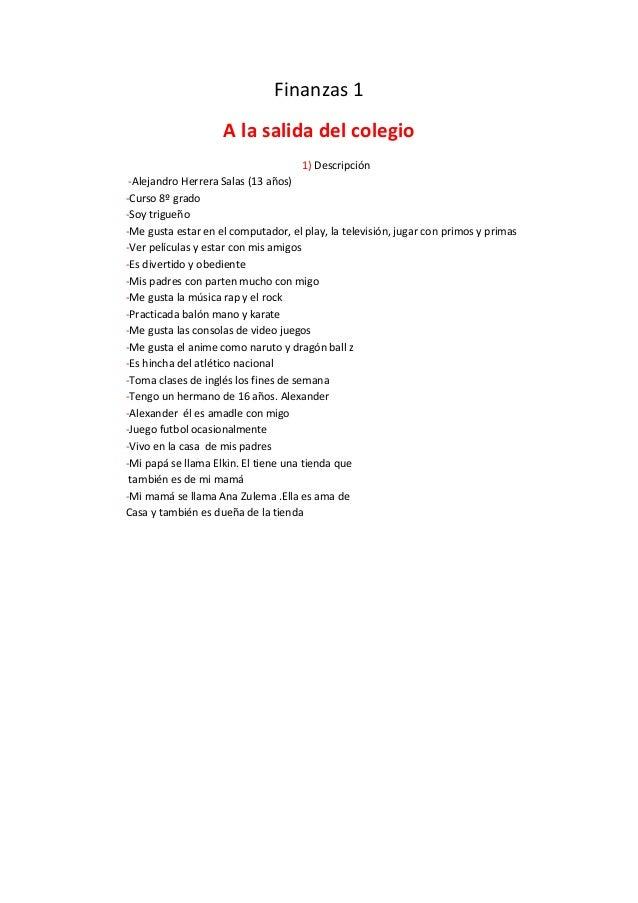 Finanzas 1 A la salida del colegio 1) Descripción -Alejandro Herrera Salas (13 años) -Curso 8º grado -Soy trigueño -Me gus...