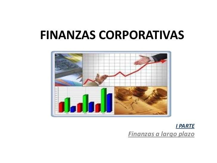 FINANZAS CORPORATIVAS<br />I PARTE<br />Finanzas a largo plazo<br />