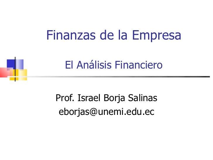Finanzas de la Empresa El Análisis Financiero Prof. Israel Borja Salinas [email_address]