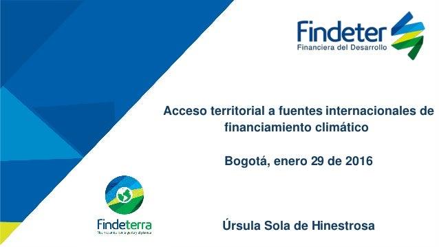 Algunos proyectos financiados por Findeter INCLUIR FINANCIACION DE PROYECTOS QUE APUNTEN A CAMBIO CLIMATICO. NO NECESARIAM...