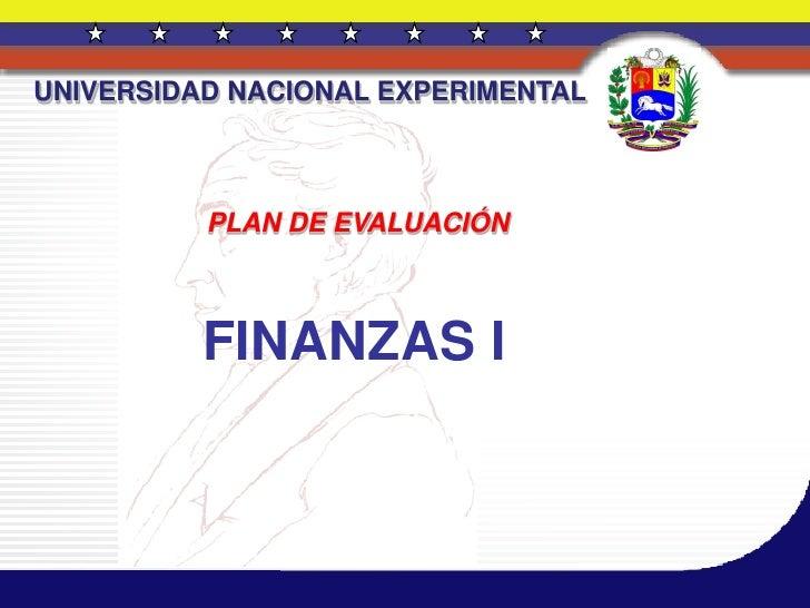 UNIVERSIDAD NACIONAL EXPERIMENTAL          PLAN DE EVALUACIÓN          FINANZAS I