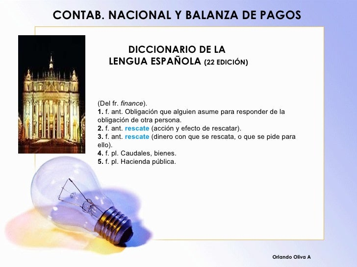 DICCIONARIO DE LA  LENGUA ESPAÑOLA  (22 EDICIÓN) Orlando Oliva A CONTAB. NACIONAL Y BALANZA DE PAGOS (Del fr.  finance ). ...