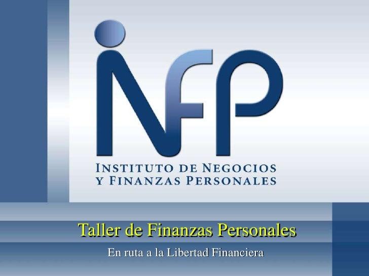 Taller de Finanzas Personales<br />En ruta a la Libertad Financiera<br />