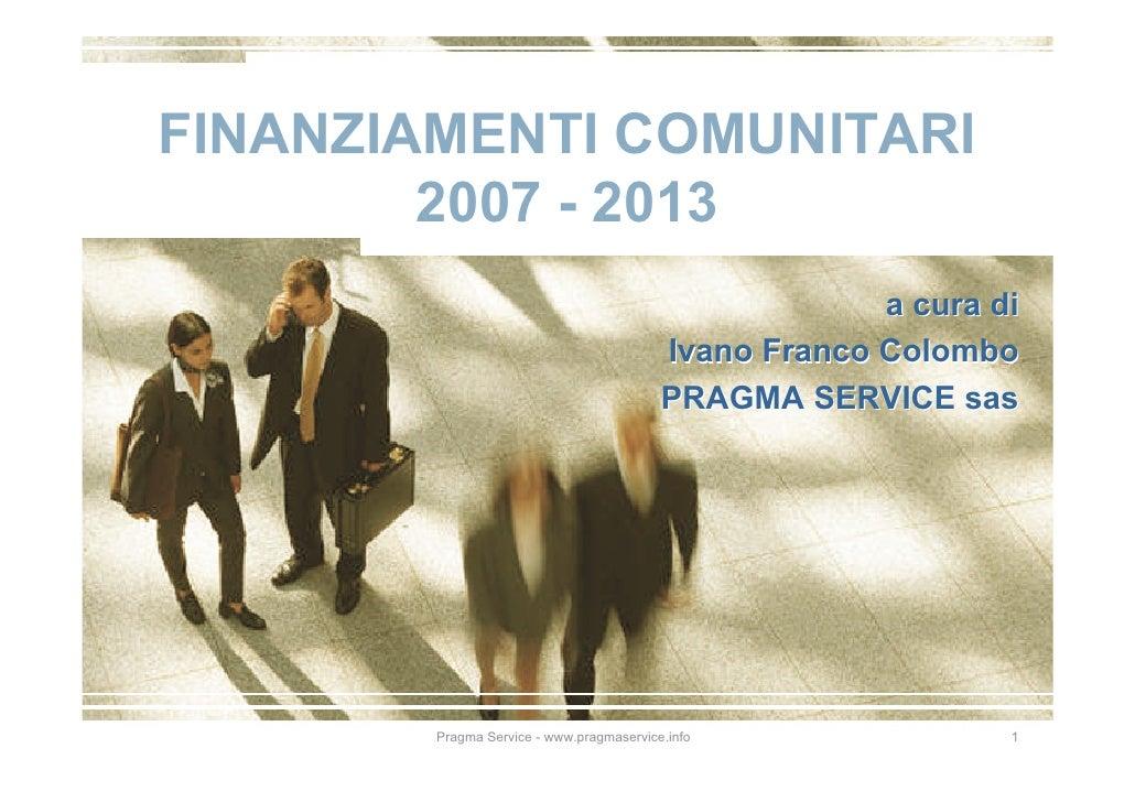 FINANZIAMENTI COMUNITARI         2007 - 2013                                                        a cura di             ...
