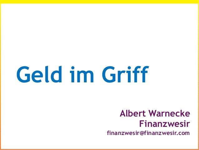 Albert Warnecke Finanzwesir finanzwesir@finanzwesir.com Geld im Griff