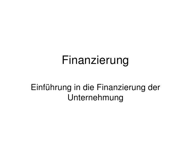 Finanzierung<br />Einführung in die Finanzierung der Unternehmung<br />