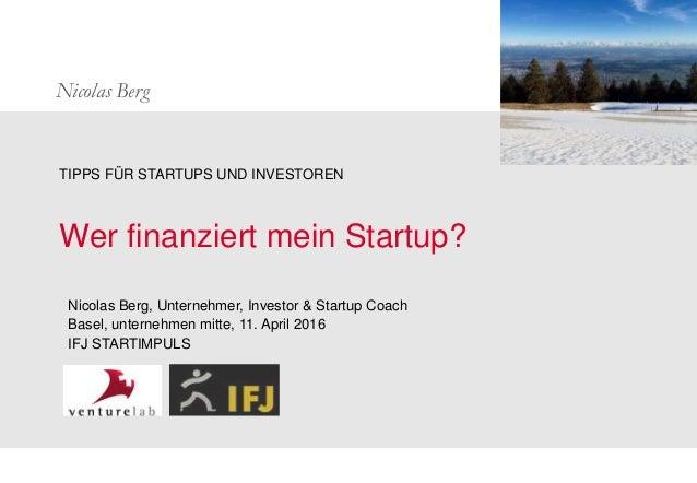 Nicolas Berg Wer finanziert mein Startup? TIPPS FÜR STARTUPS UND INVESTOREN Nicolas Berg, Unternehmer, Investor & Startup ...