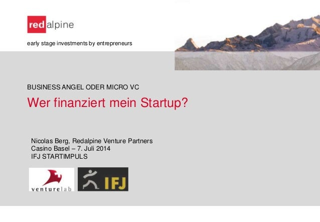 Wer finanziert mein Startup? early stage investments by entrepreneurs BUSINESS ANGEL ODER MICRO VC Nicolas Berg, Redalpine...