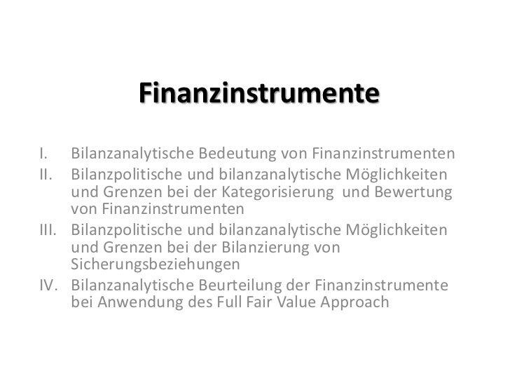 FinanzinstrumenteI.   Bilanzanalytische Bedeutung von FinanzinstrumentenII.  Bilanzpolitische und bilanzanalytische Möglic...