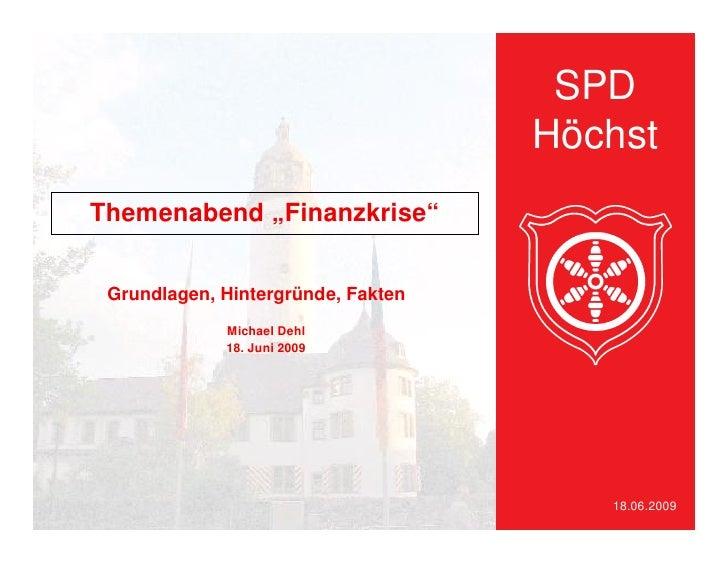 """SPD                                     Höchst Themenabend """"Finanzkrise""""    Grundlagen, Hintergründe, Fakten              ..."""