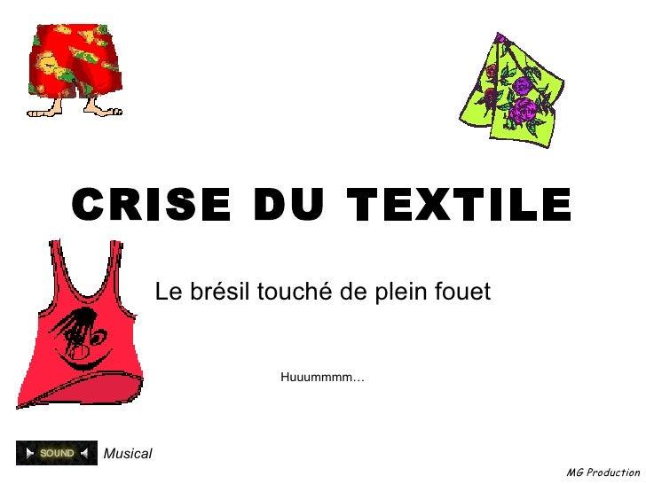CRISE DU TEXTILE Le brésil touché de plein fouet Huuummmm… Musical