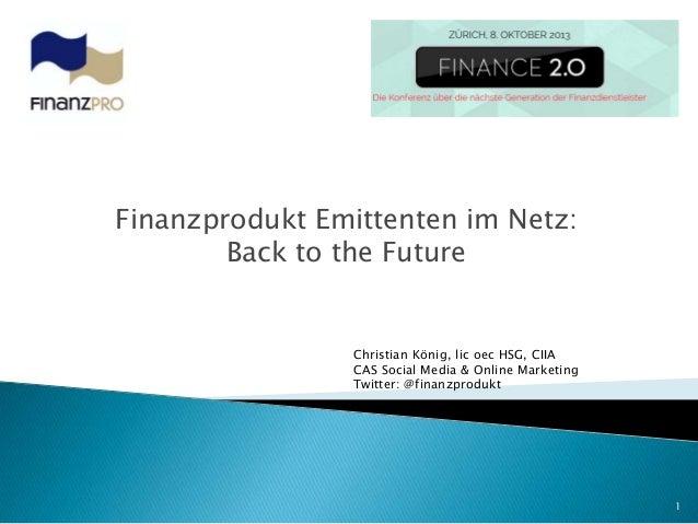 Finanzprodukt Emittenten im Netz: Back to the Future 1 Christian König, lic oec HSG, CIIA CAS Social Media & Online Market...