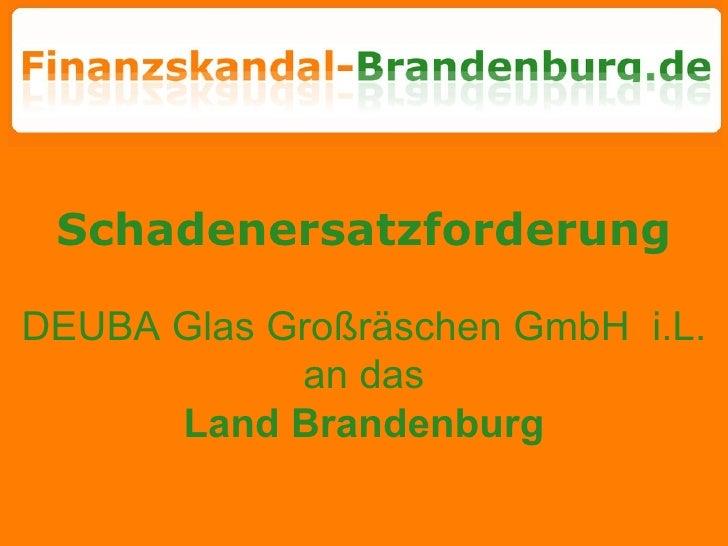 Schadenersatzforderung DEUBA Glas Großräschen GmbH  i.L.  an das  Land Brandenburg