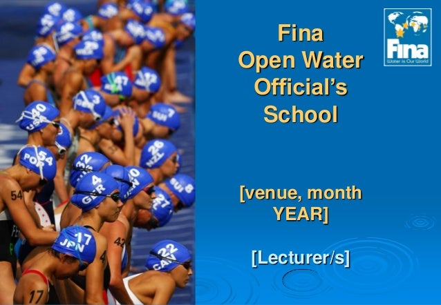Fina Open Water Official's School [venue, month YEAR] [Lecturer/s]