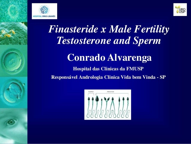 Finasteride x Male Fertility Testosterone and Sperm Conrado Alvarenga Hospital das Clinicas da FMUSP Responsável Andrologi...