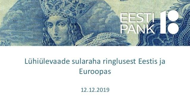 Lühiülevaade sularaha ringlusest Eestis ja Euroopas 12.12.2019