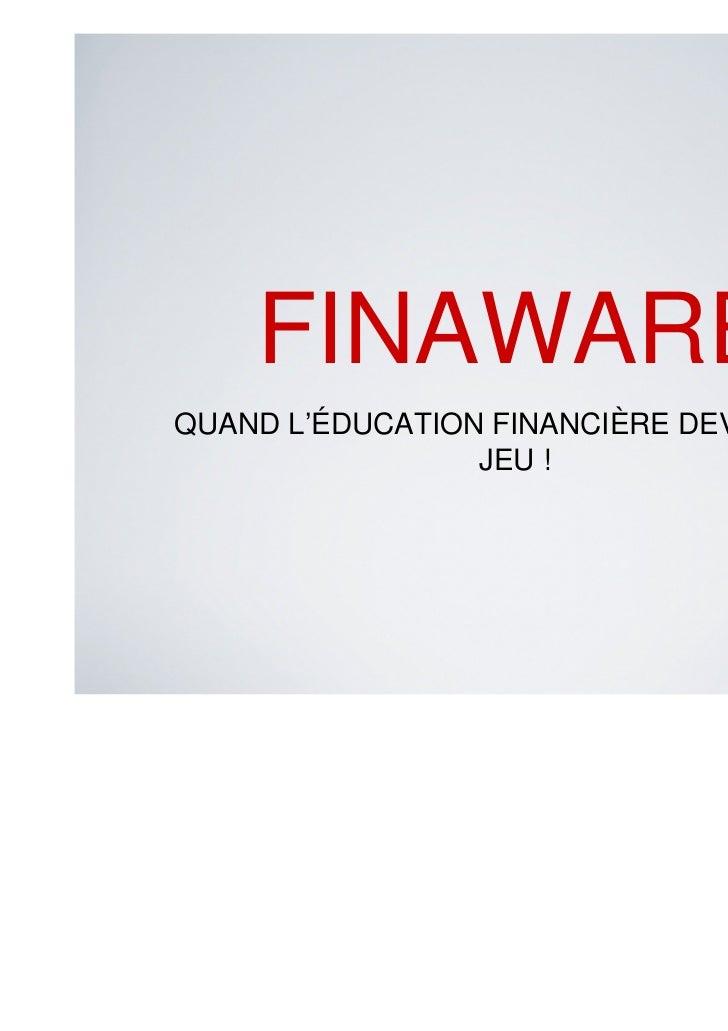 FINAWAREQUAND L'ÉDUCATION FINANCIÈRE DEVIENT UN                 JEU !                                          1