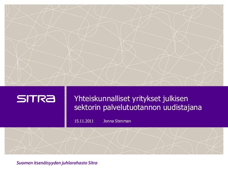 Yhteiskunnalliset yritykset julkisensektorin palvelutuotannon uudistajana15.11.2011   Jonna Stenman