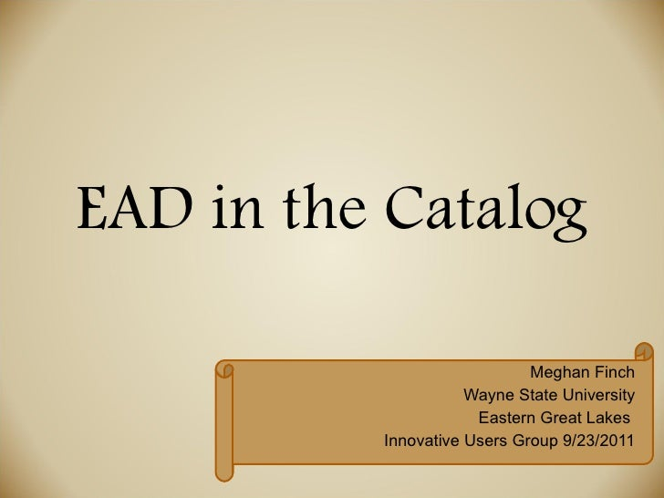 EAD in the Catalog Meghan Finch Wayne State University Eastern Great Lakes  Innovative Users Group 9/23/2011
