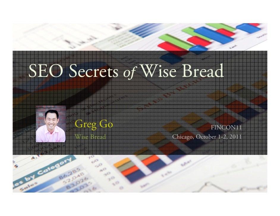 SEO Secrets of Wise Bread     Greg Go                    FINCON11     Wise Bread   Chicago, October 1-2, 2011