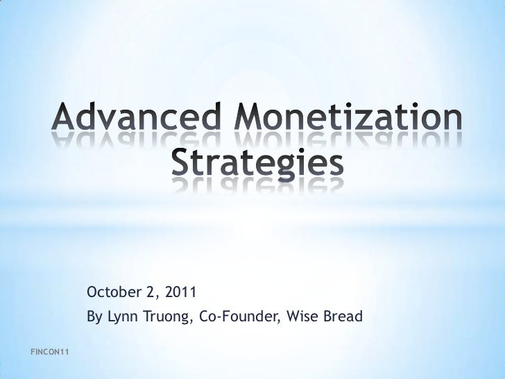 Advanced Monetization Strategies<br />October 2, 2011<br />By Lynn Truong, Co-Founder, Wise Bread<br />FINCON11<br />
