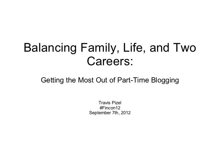 Balancing Family, Life, and Two           Careers:   Getting the Most Out of Part-Time Blogging                     Travis...