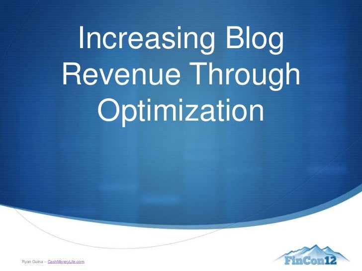 Increasing Blog                  Revenue Through                     OptimizationRyan Guina – CashMoneyLife.com