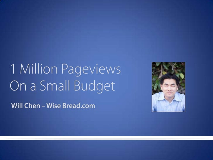1 Million Pageviews<br />On a Small Budget<br />Will Chen – Wise Bread.com<br />