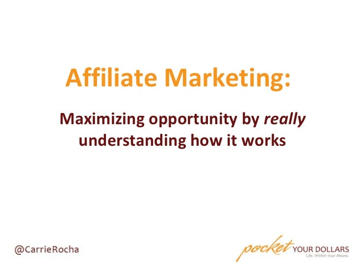 Affiliate Marketing:Maximizing opportunity by really understanding how it works