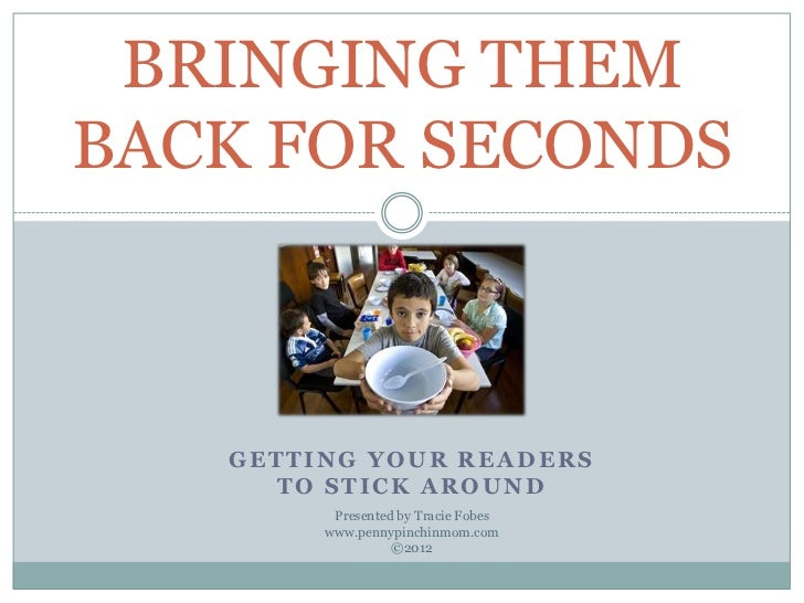 BRINGING THEMBACK FOR SECONDS   GETTING YOUR READERS      TO STICK AROUND         Presented by Tracie Fobes        www.pen...