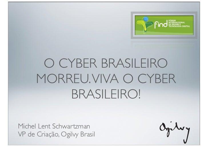 O Cyber brasileiro morreu. viva o Cyber brasileiro!