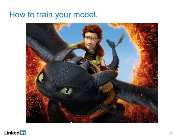 27 How to train your model.