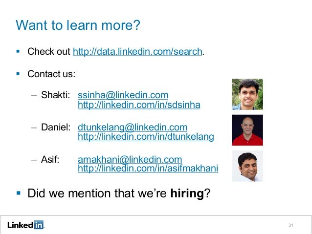 Want to learn more? § Check out http://data.linkedin.com/search. § Contact us: – Shakti: ssinha@linkedin.com http://l...